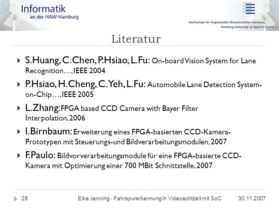 Literatur S.Huang, C.Chen, P.Hsiao, L.Fu: On-board Vision System for Lane Recognition…, IEEE 2004.