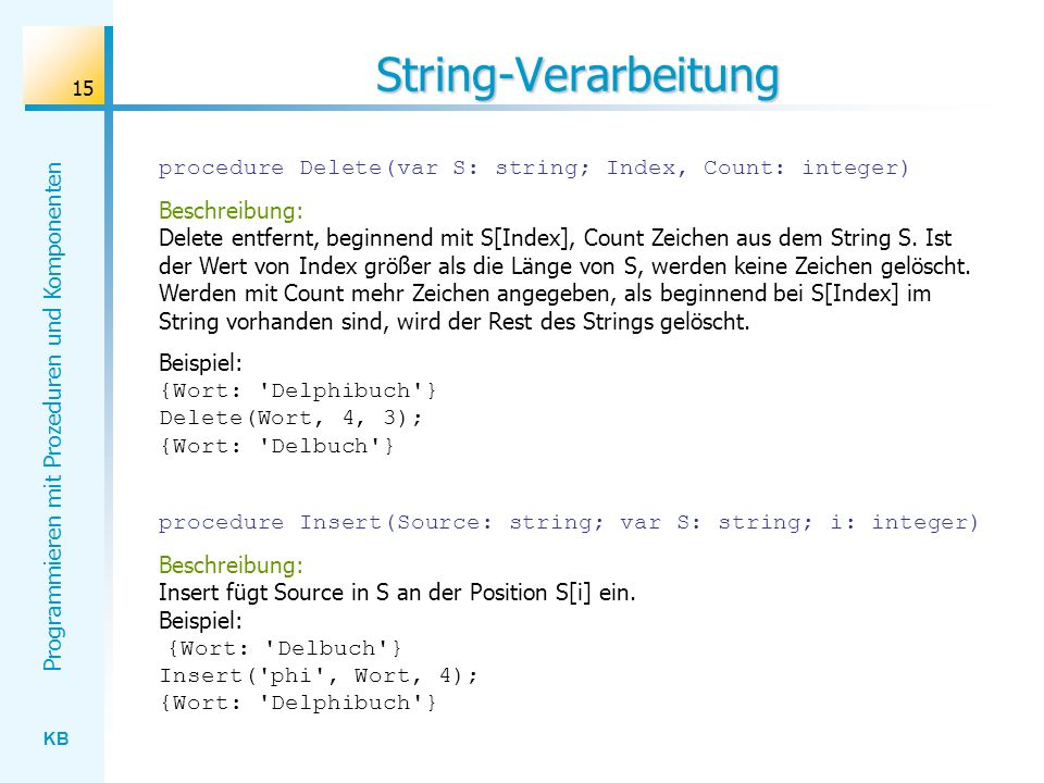 String-Verarbeitung procedure Delete(var S: string; Index, Count: integer)