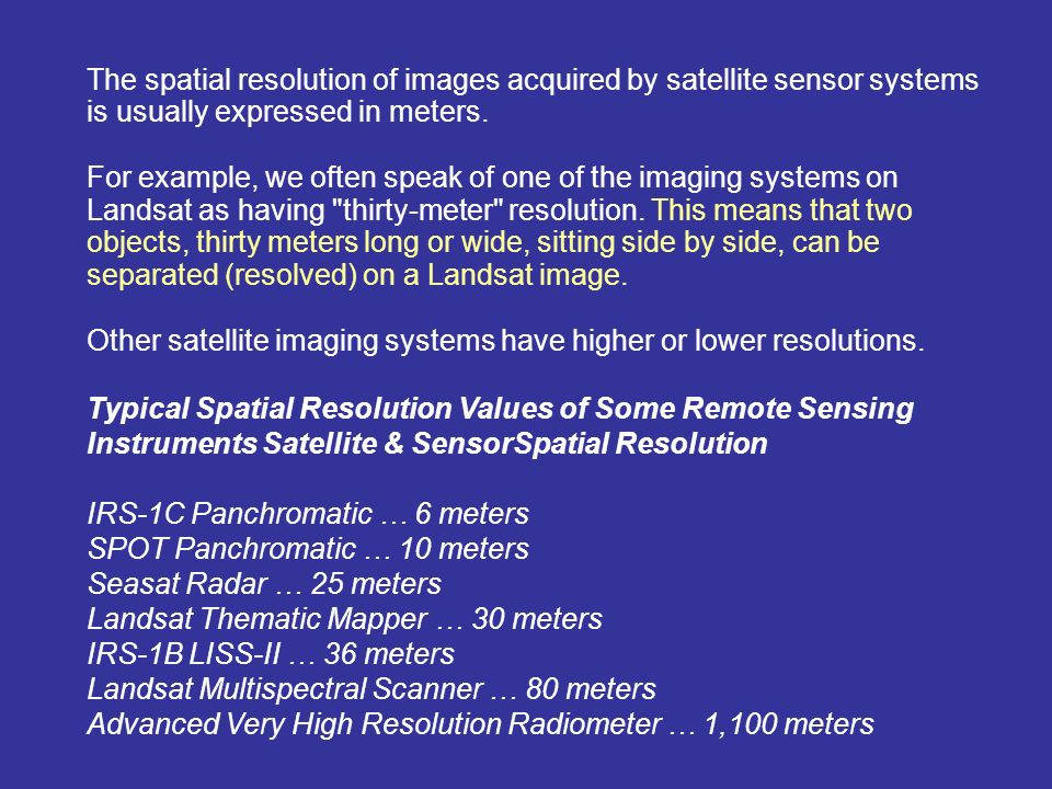 The spatial resolution of images acquired by satellite sensor systems is usually expressed in meters.
