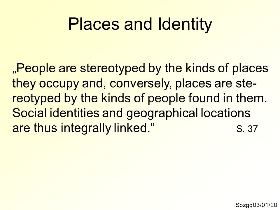 "Places and Identity ""People are stereotyped by the kinds of places"