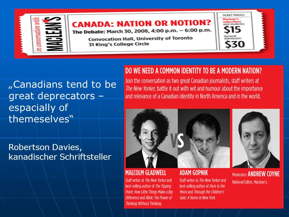 """Canadians tend to be great deprecators – espacially of themeselves"