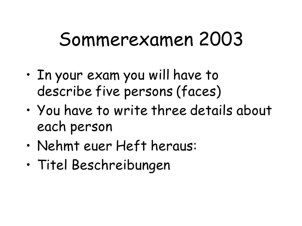 Sommerexamen 2003 In your exam you will have to describe five persons (faces) You have to write three details about each person.