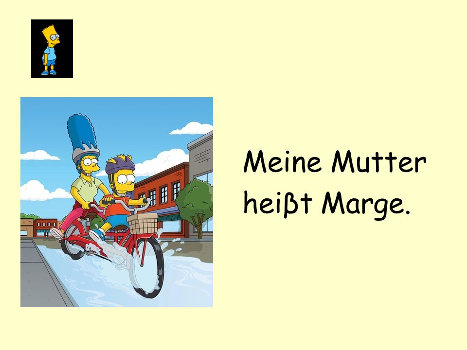 Meine Mutter heiβt Marge.