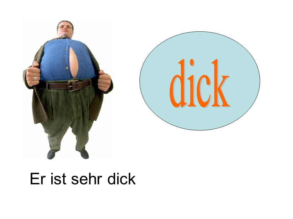 dick Er ist sehr dick