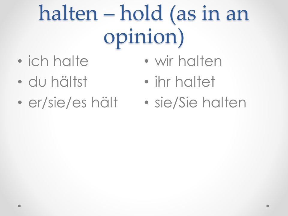 halten – hold (as in an opinion)