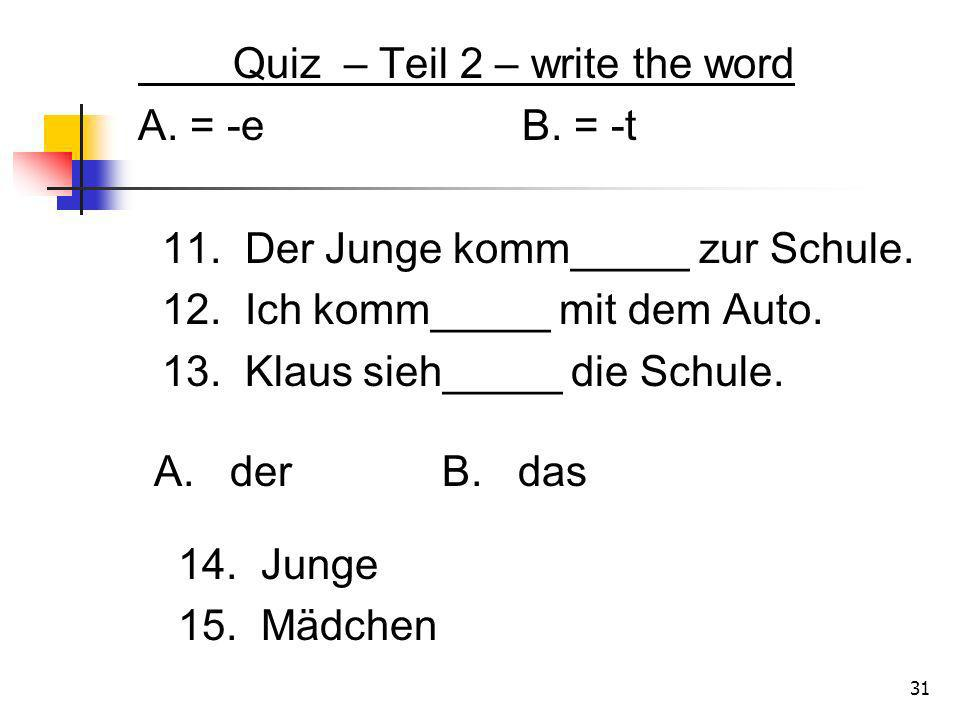 Quiz – Teil 2 – write the word A. = -e B. = -t 11