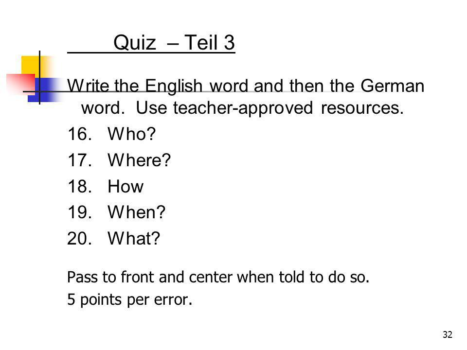 Quiz – Teil 3 Write the English word and then the German word. Use teacher-approved resources. 16. Who