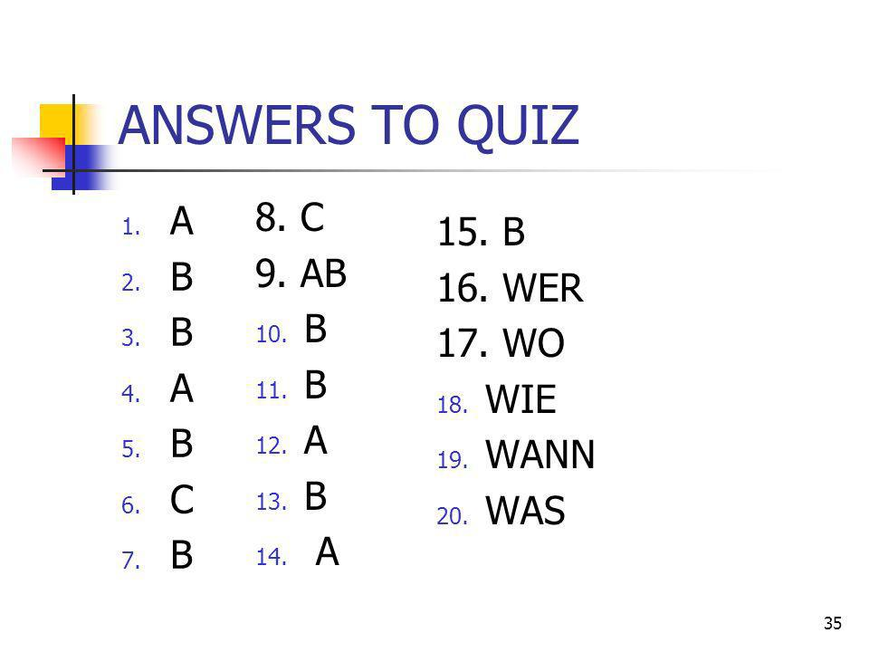 ANSWERS TO QUIZ A B C 8. C 9. AB B A 15. B 16. WER 17. WO WIE WANN WAS
