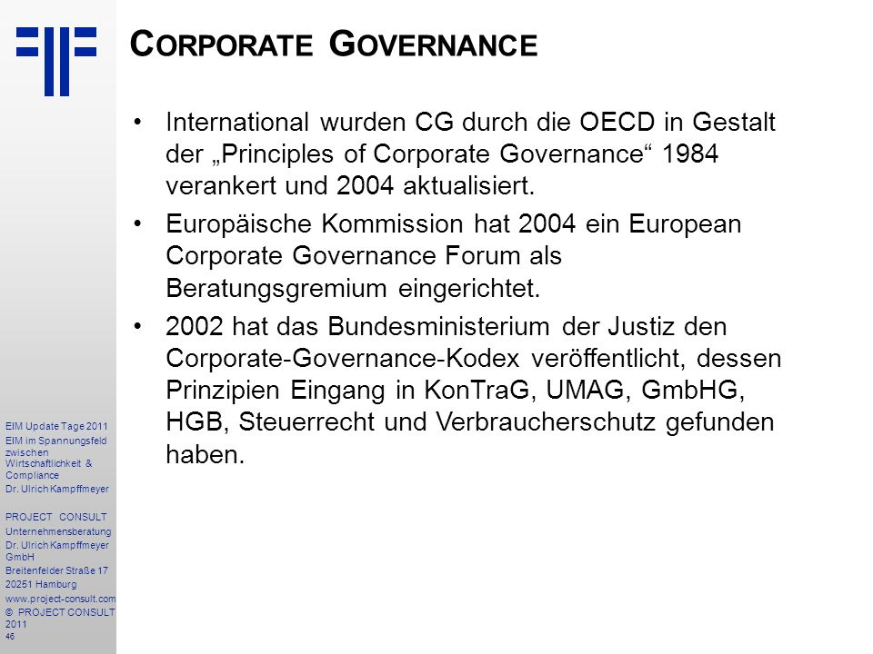 "Corporate Governance International wurden CG durch die OECD in Gestalt der ""Principles of Corporate Governance 1984 verankert und 2004 aktualisiert."