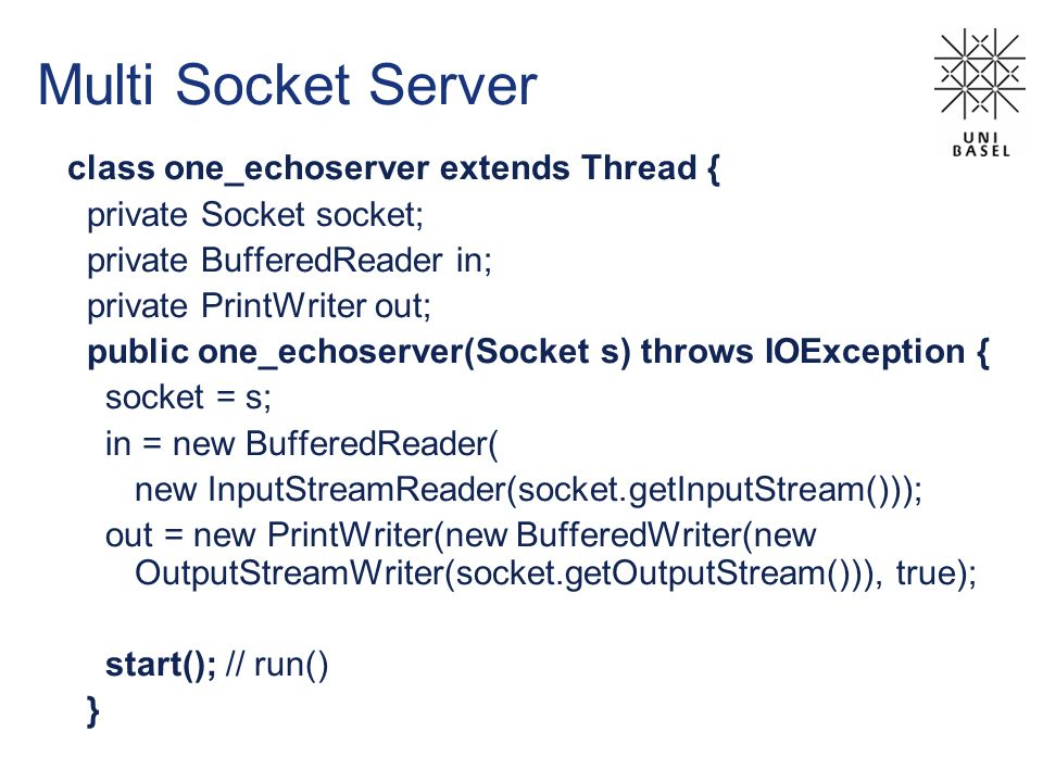 Multi Socket Server class one_echoserver extends Thread {