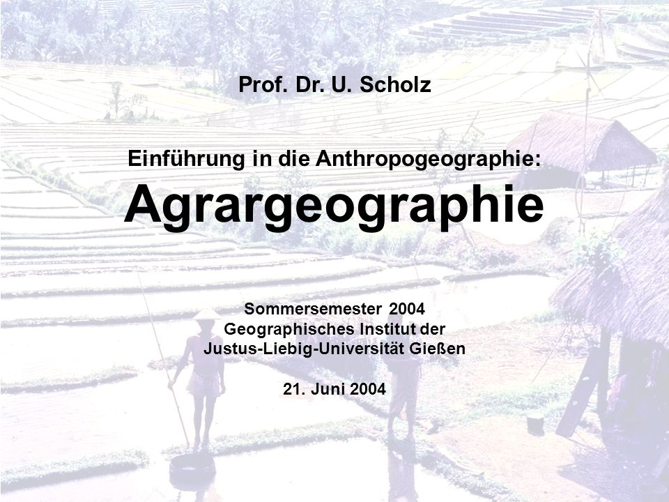Agrargeographie Prof. Dr. U. Scholz