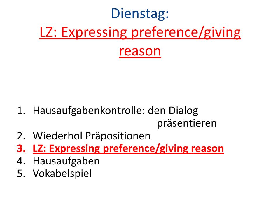Dienstag: LZ: Expressing preference/giving reason
