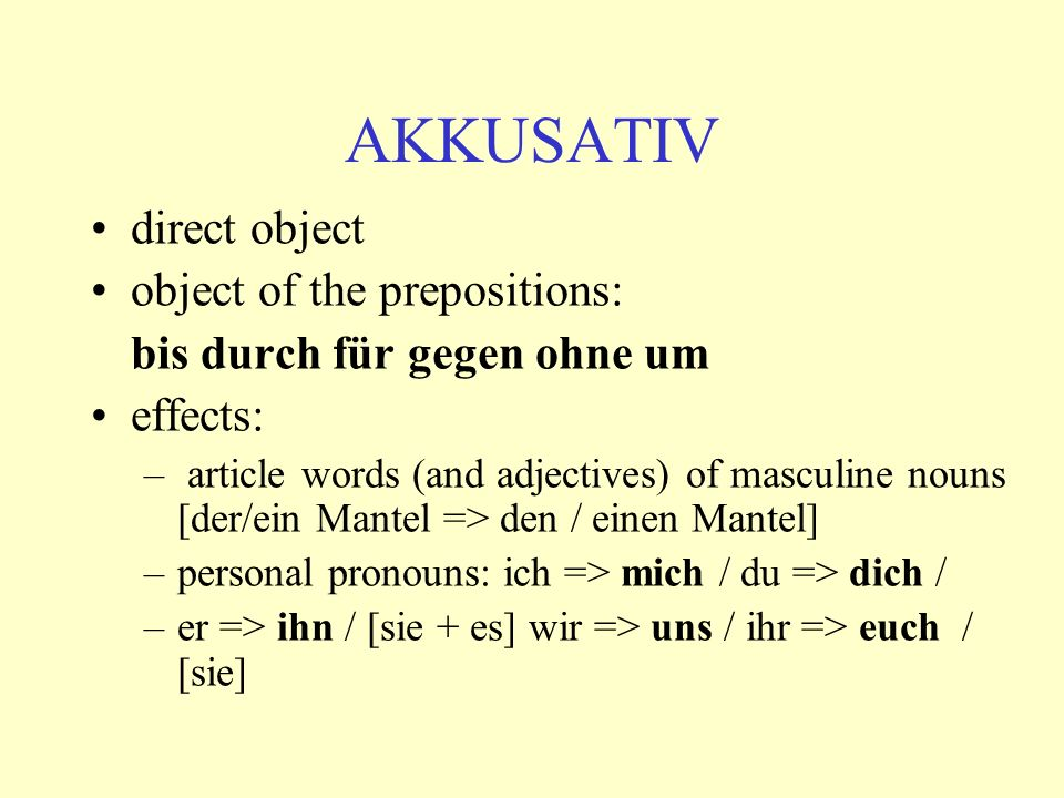 AKKUSATIV direct object object of the prepositions: