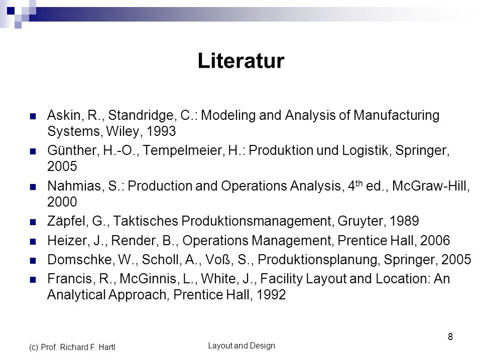 Literatur Askin, R., Standridge, C.: Modeling and Analysis of Manufacturing Systems, Wiley, 1993.