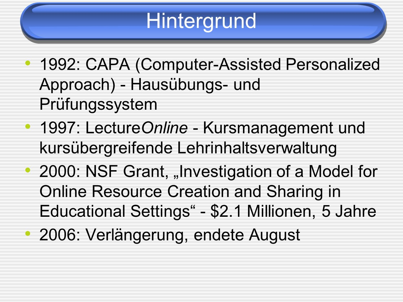 Hintergrund 1992: CAPA (Computer-Assisted Personalized Approach) - Hausübungs- und Prüfungssystem.