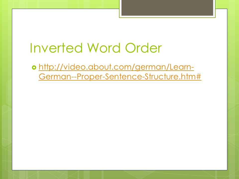 Inverted Word Order http://video.about.com/german/Learn-German--Proper-Sentence-Structure.htm#
