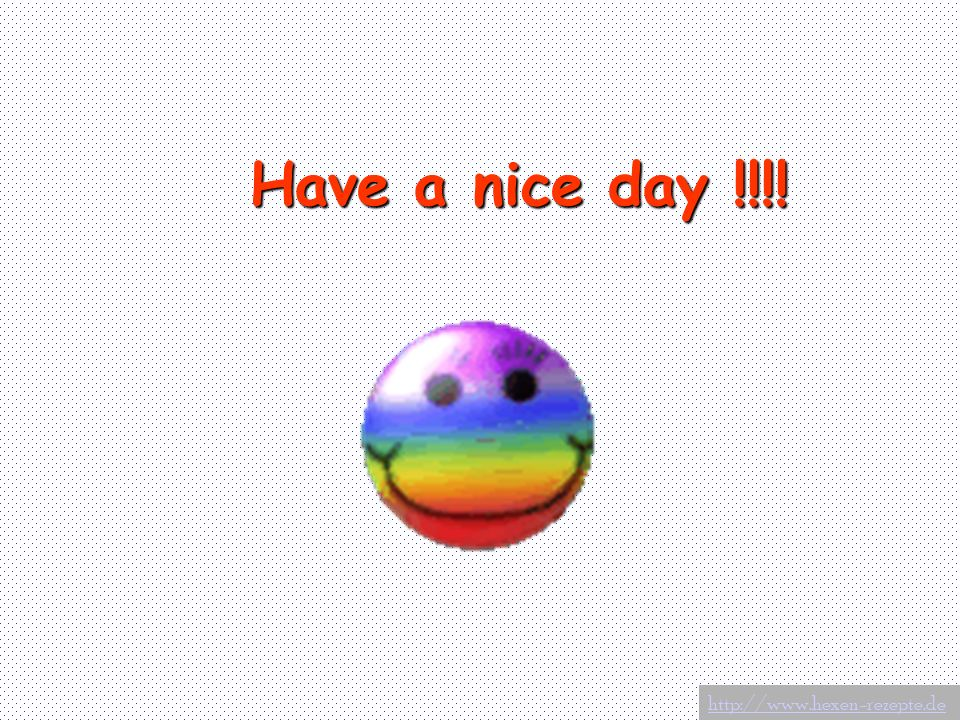 Have a nice day !!!!