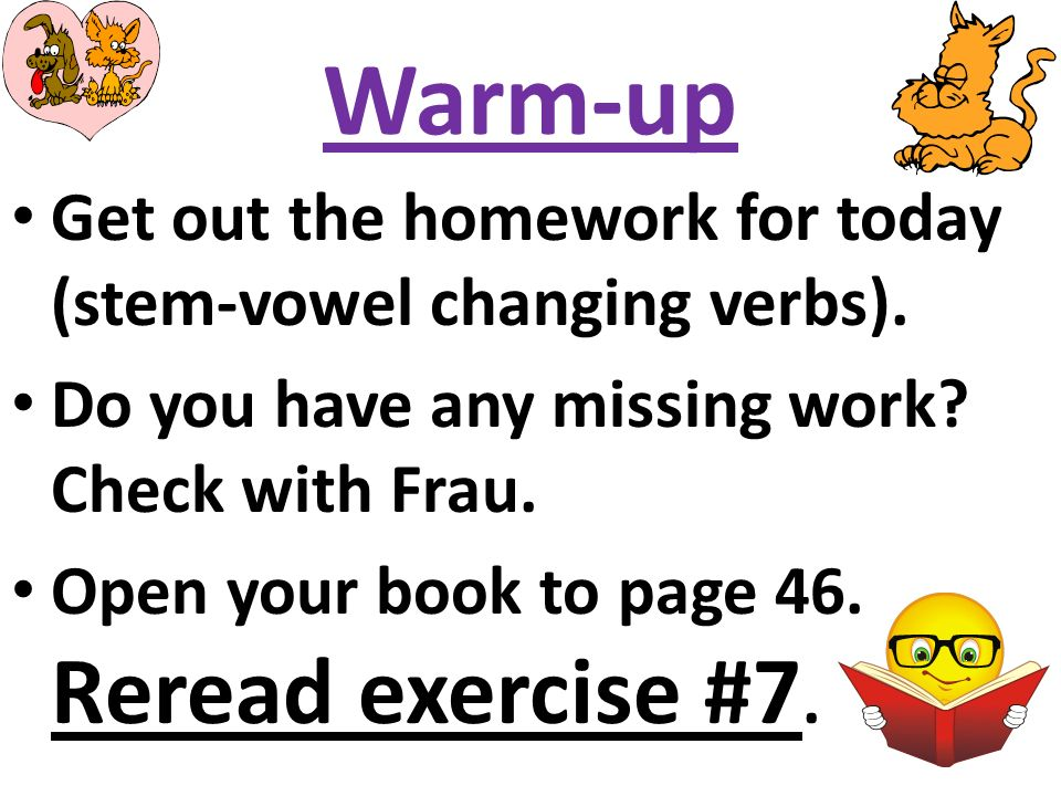 Warm-up Get out the homework for today (stem-vowel changing verbs).