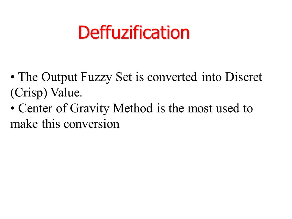Deffuzification The Output Fuzzy Set is converted into Discret (Crisp) Value.