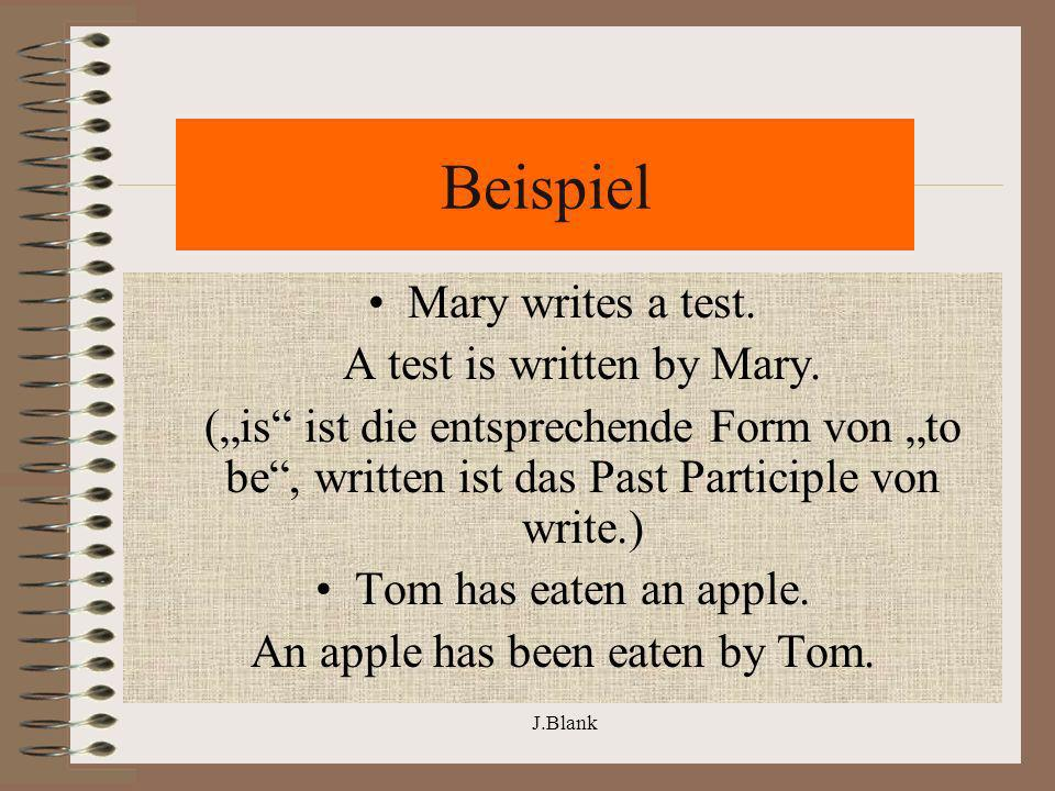 Beispiel Mary writes a test. A test is written by Mary.