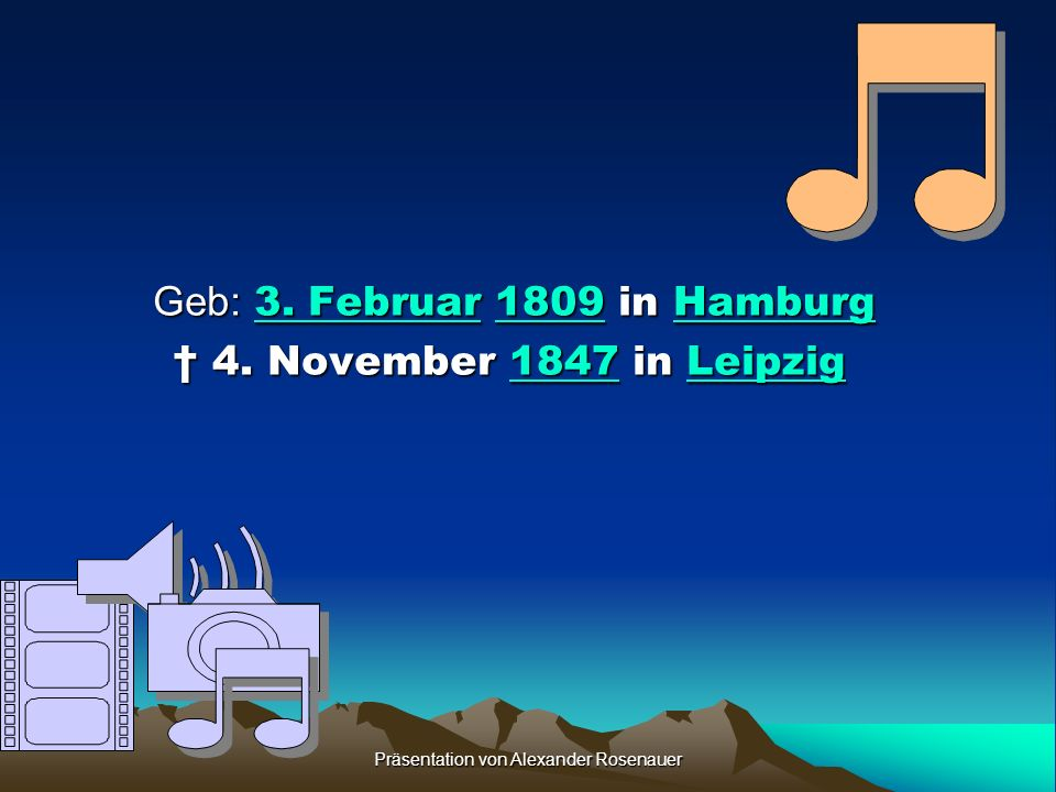 Geb: 3. Februar 1809 in Hamburg † 4. November 1847 in Leipzig