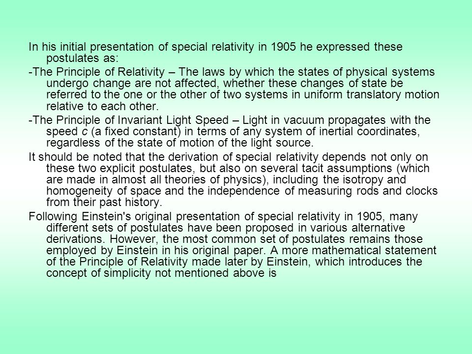 In his initial presentation of special relativity in 1905 he expressed these postulates as: