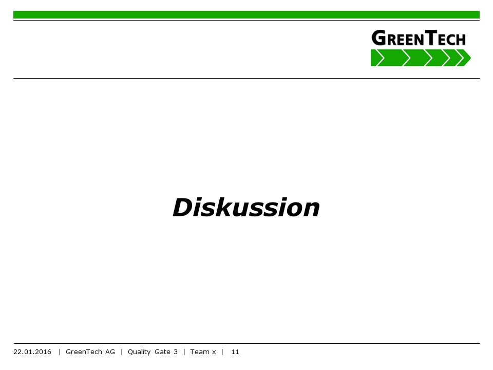 Diskussion 22.01.2016 | GreenTech AG | Quality Gate 3 | Team x |