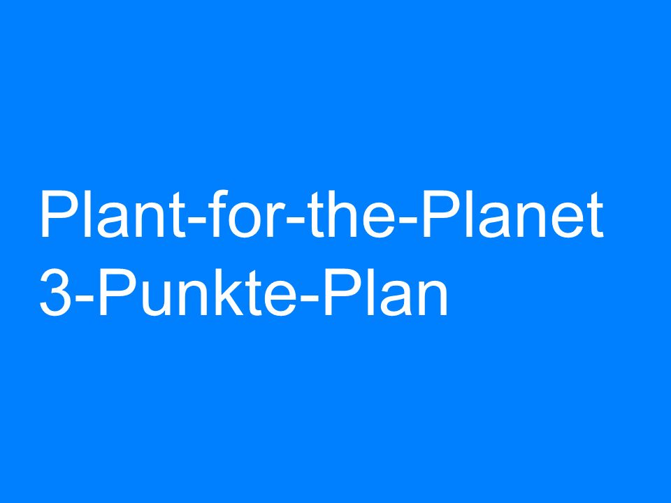 Plant-for-the-Planet 3-Punkte-Plan