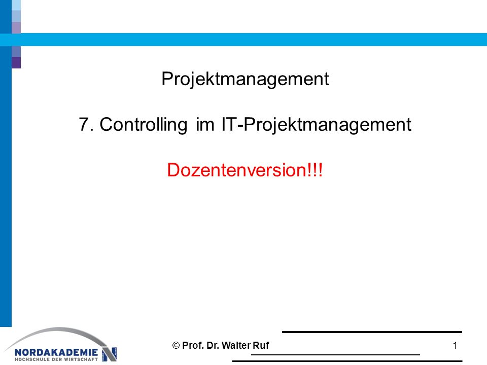 Projektmanagement 7. Controlling im IT-Projektmanagement Dozentenversion!!!