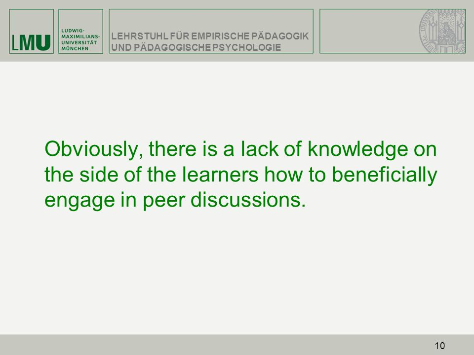 Obviously, there is a lack of knowledge on the side of the learners how to beneficially engage in peer discussions.