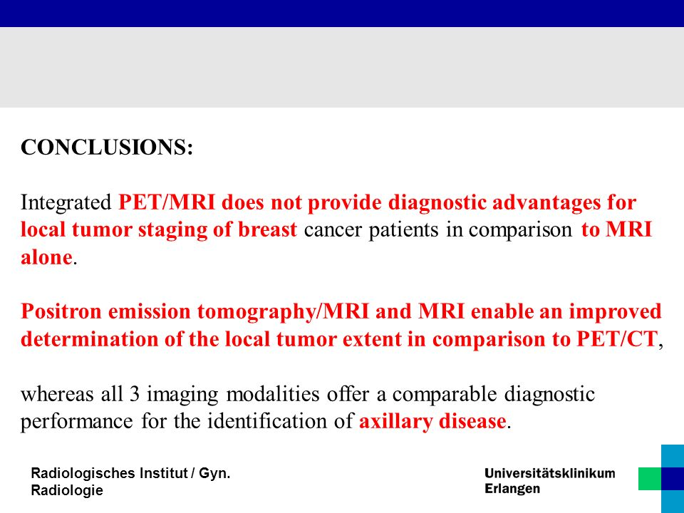 CONCLUSIONS: Integrated PET/MRI does not provide diagnostic advantages for local tumor staging of breast cancer patients in comparison to MRI alone.